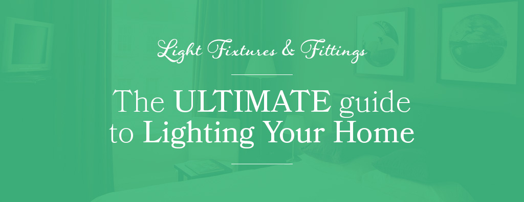 Light Fittings & Fixtures: The ULTIMATE guide to Lighting Your Home