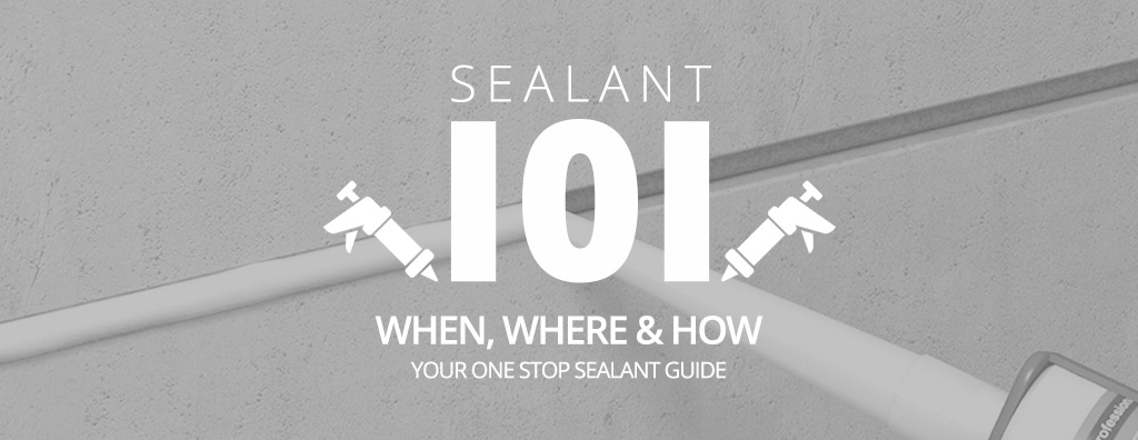 Sealant 101 – When, where and how, your one stop sealant guide