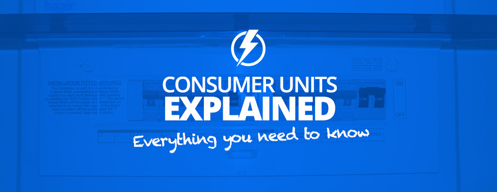 Consumer Units Explained – EVERYTHING You Need to Know