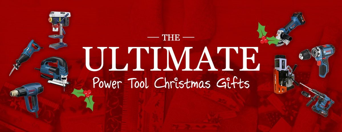 The ULTIMATE Power Tool Christmas Gifts this December